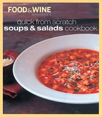 Food & Wine Magazine's Quick From Scratch Soups & Salads Cookbook