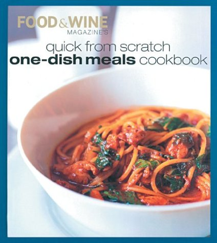 Food & Wine Magazine's Quick from Scratch One-Dish Meals Cookbook