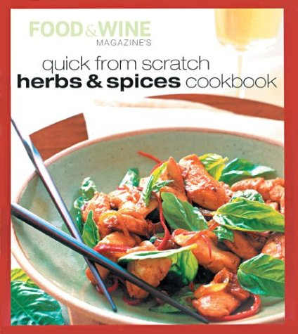 Food & Wine's Quick from Scratch Herbs & Spices Cookbook