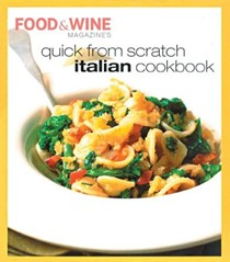 Food & Wine's Quick from Scratch Italian Cookbook