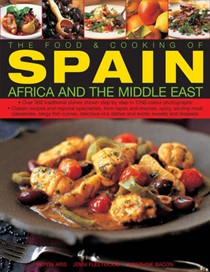 Food And Cooking of Spain, Africa And The Middle East: Over 330 Traditional Dishes Shown Step by Step in 1400 Colour Photographs - Classic Recipes and Regional Specialities, from Tapas and Mezzes, Spicy, Sizzling Meat Casseroles, and Exotic Sweets