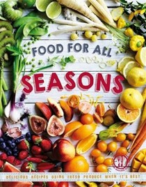 Food for All Seasons: Delicious recipes using fresh produce when it's best