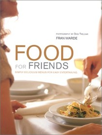 Food for Friends: Simply Delicious Meals for Easy Entertaining