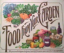 Food from Your Garden: All You Need to Know to Grow, Cook & Preserve Your Own Fruits & Vegetables