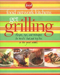 Food Network Get Grilling: Recipes, Tips, And Techniques For Terrific Food, Big Fun And Fabulous Parties In The Great Outdoors