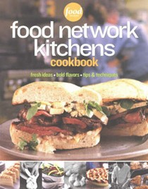 Food Network Kitchens Cookbook: Fresh Ideas, Bold Flavors, Tips & Techniques
