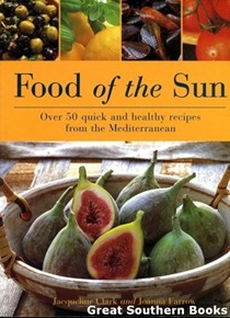 Food of the Sun: Over 50 Quick and Healthy Recipes from the Mediterranean