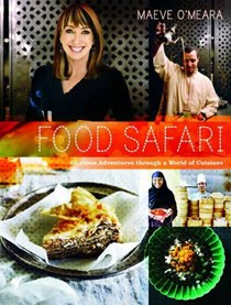 Food Safari: Glorious Adventures Through a World of Cuisine