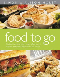 Food to Go: Packed Lunches, Light Meals, After Sport Snacks, Weekend Treats and Much More