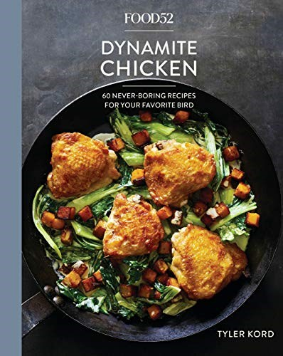 Food52 Dynamite Chicken: 60 Never-Boring Recipes for Your Favorite Bird