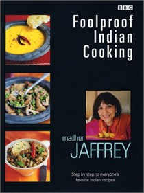 Foolproof Indian Cooking: Step by Step to Everyone's Favorite Indian Recipes