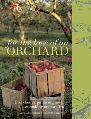 For the Love of an Orchard: Everybody's Guide to Growing and Cooking Orchard Fruit