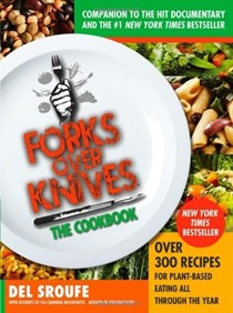 Forks Over Knives: The Cookbook: Over 300 Recipes for Plant-Based Eating All Through the Year