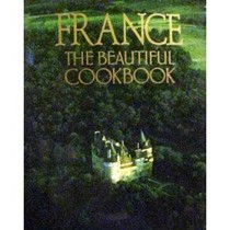 France: The Beautiful Cookbook: Authentic Recipes from the Regions of France