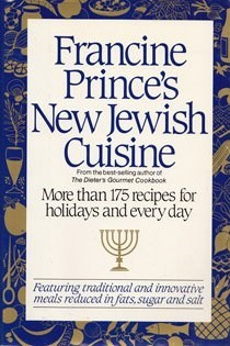 Francine Prince's New Jewish Cuisine: More Than 175 Recipes for Holidays and Every Day