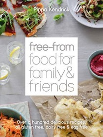 Free-From Food for Family and Friends: Over a Hundred Delicious Recipes, All Gluten Free, Dairy Free & Egg Free