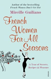 French Women For All Seasons: A Year of Secrets, Recipes & Pleasure