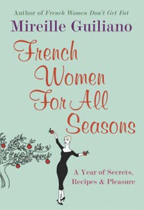 French Women for All Seasons: A Year of Secrets, Recipes and Pleasure
