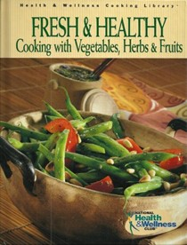 Fresh & Healthy: Cooking with Vegetables, Herbs & Fruits