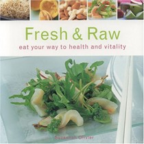 Fresh & Raw: Eat Your Way to Health and Vitality