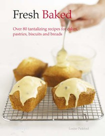 Fresh Baked: Over 80 Tantalizing New Recipes for Cakes, Pastries and Breads
