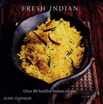 Fresh Indian: Over 80 Healthy Indian Recipes