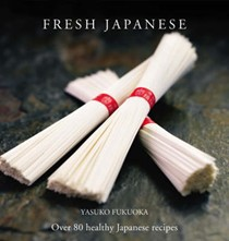 Fresh Japanese: Over 80 Healthy Japanese Recipes