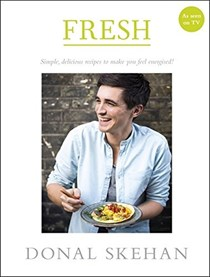 Fresh: Simple, Delicious Recipes to Make You Feel Energised!
