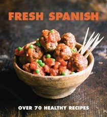 Fresh Spanish: Over 70 Healthy Recipes