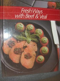 Fresh Ways with Beef & Veal