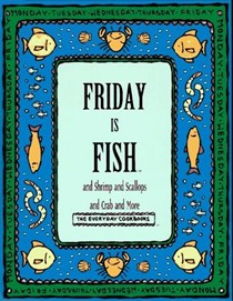 Friday Is Fish: and Shrimp and Scallops and Crab and More (The Everyday Cookbooks series)