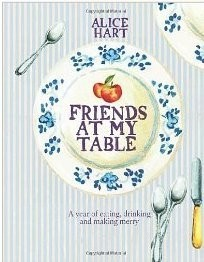 Friends at My Table: A Year of Eating, Drinking and Making Merry