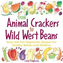 From Animal Crackers To Wild West Beans: Easy and Fun Vegetarian Recipes for Healthy Babies and Children