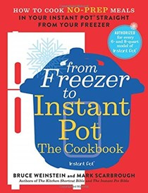 From Freezer to Instant Pot: The Cookbook: How to Cook No-Prep Meals in Your Instant Pot Straight from Your Freezer