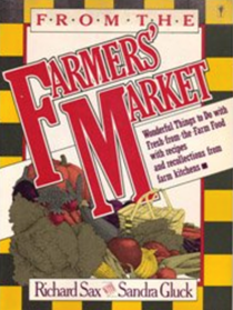 From the Farmers' Market: Wonderful Things to Do with Fresh-from-the-Farm Food, with Recipes and Recollections from Farm Kitchens