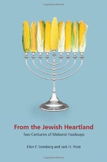 From the Jewish Heartland: Two Centuries of Midwest Foodways (Heartland Foodways)