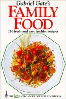 Gabriel Gaté's Family Food: 150 Fresh and Easy Healthy Recipes