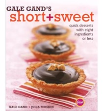 Gale Gand's Short + Sweet: Quick Desserts with Eight Ingredients or Less
