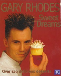 Gary Rhodes' Sweet Dreams: Over 120 Delicious Desserts