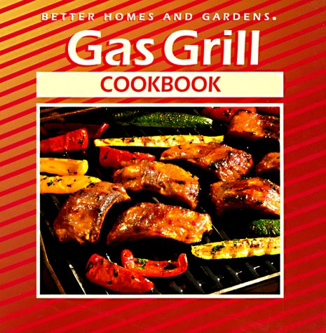 Gas Grill Cookbook (Better Homes and Gardens)