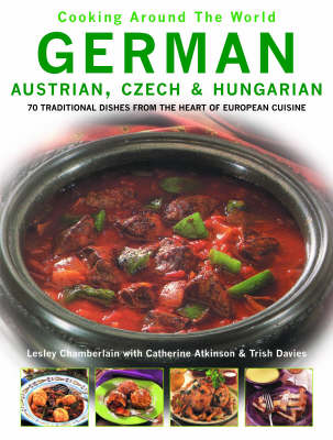 German, Austrian, Czech, & Hungarian (Cooking Around the World series): 70 Traditional Recipes from the Heart of European Cuisine