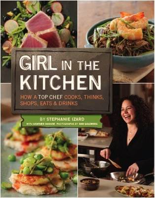 Girl in the Kitchen: How a Top Chef Cooks, Thinks, Shops, Eats, & Drinks