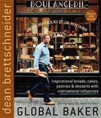Global Baker: Inspirational Breads, Cakes, Pastries & Desserts with International Influences