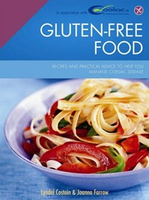 Gluten-Free Food: Recipes and Practical Advice to Help You Manage Coeliac Disease
