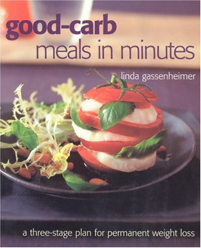 Good-Carb Meals In Minutes, Revised Edition: A Three-Stage Plan To Permanent Weight Loss