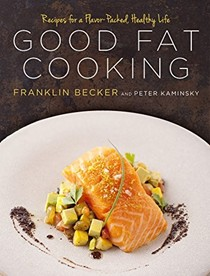 Good Fat Cooking: 100 Recipes for a Flavor-Packed, Healthy Life