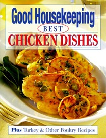 Good Housekeeping Best Chicken Dishes: Plus Turkey and Other Poultry Recipes