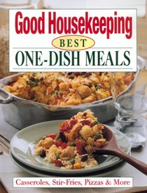 Good Housekeeping Best One-Dish Meals: Casseroles, Stir-Fries, Pizzas & More