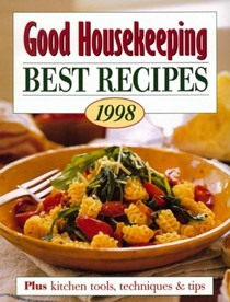 Good Housekeeping Best Recipes 1998: Plus Kitchen Tools, Techniques & Tips