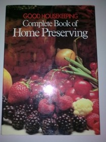 Good Housekeeping Complete Book of Home Preserving